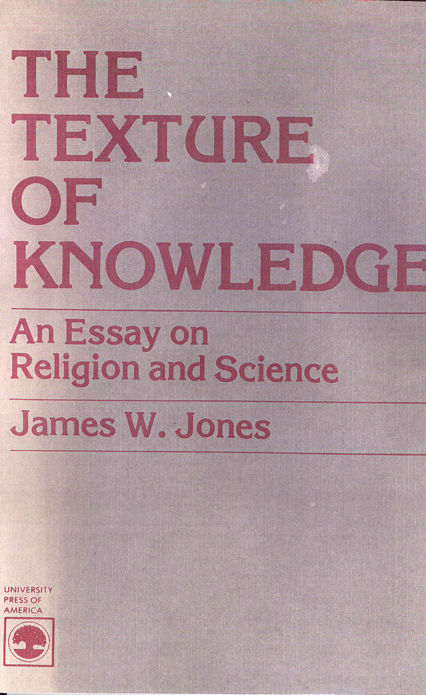 jones james w the texture of knowledgean essay on religion and science univ press america 1981